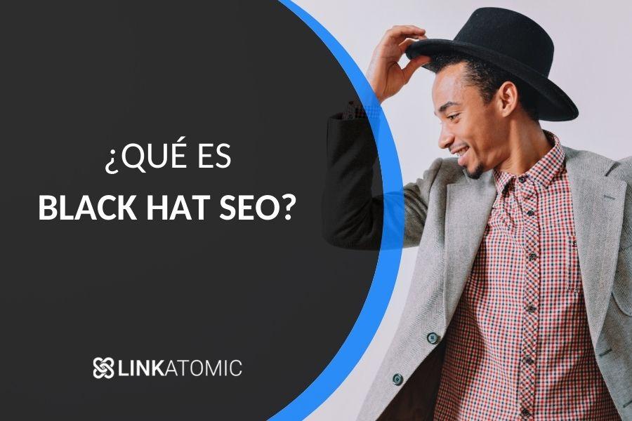 ¿Qué es el Black Hat SEO?